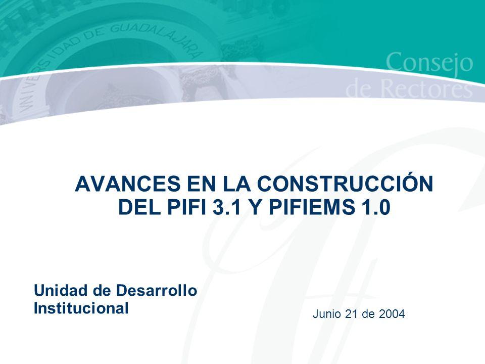 AVANCES EN LA CONSTRUCCIÓN DEL PIFI 3.1 Y PIFIEMS 1.0 Junio 21 de 2004 Unidad de Desarrollo Institucional
