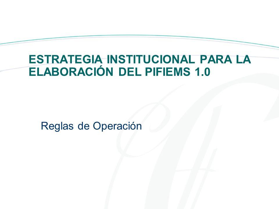 ESTRATEGIA INSTITUCIONAL PARA LA ELABORACIÓN DEL PIFIEMS 1.0 Reglas de Operación