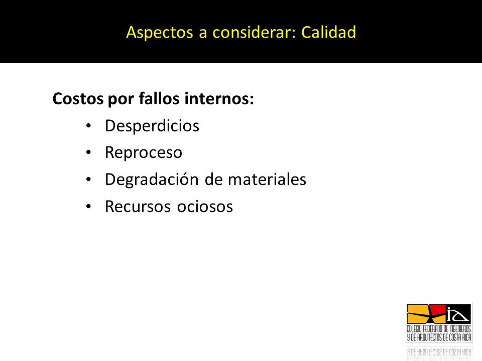 Costos por fallos internos: Desperdicios Reproceso Degradación de materiales Recursos ociosos Aspectos a considerar: Calidad