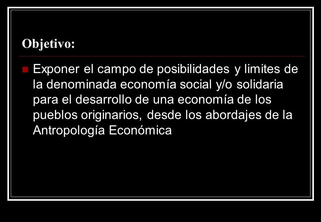 Objetivo: Exponer el campo de posibilidades y limites de la denominada economía social y/o solidaria para el desarrollo de una economía de los pueblos originarios, desde los abordajes de la Antropología Económica