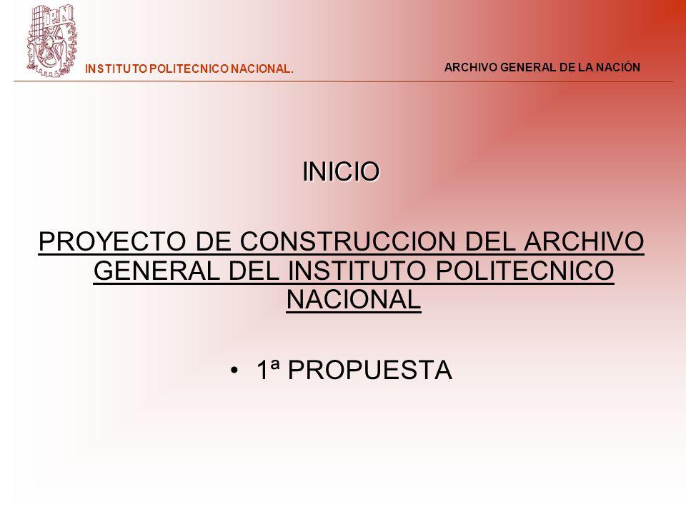 ARCHIVO GENERAL DE LA NACIÓN INSTITUTO POLITECNICO NACIONAL. INICIO PROYECTO DE CONSTRUCCION DEL ARCHIVO GENERAL DEL INSTITUTO POLITECNICO NACIONAL 1ª