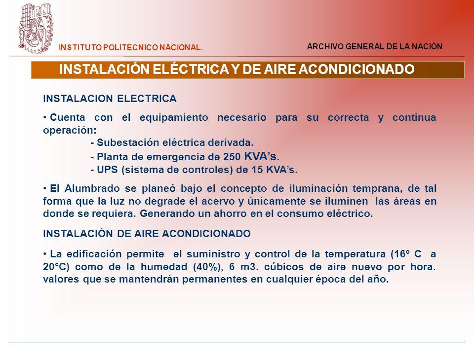 ARCHIVO GENERAL DE LA NACIÓN INSTITUTO POLITECNICO NACIONAL. INSTALACIÓN ELÉCTRICA Y DE AIRE ACONDICIONADO INSTALACION ELECTRICA Cuenta con el equipam