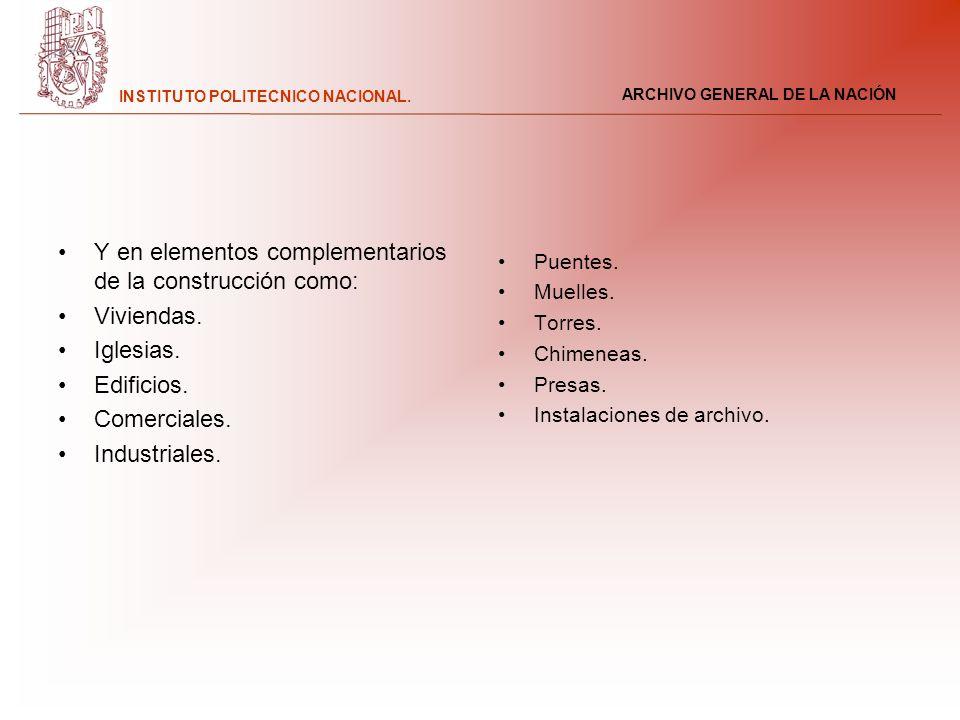 ARCHIVO GENERAL DE LA NACIÓN INSTITUTO POLITECNICO NACIONAL. Y en elementos complementarios de la construcción como: Viviendas. Iglesias. Edificios. C