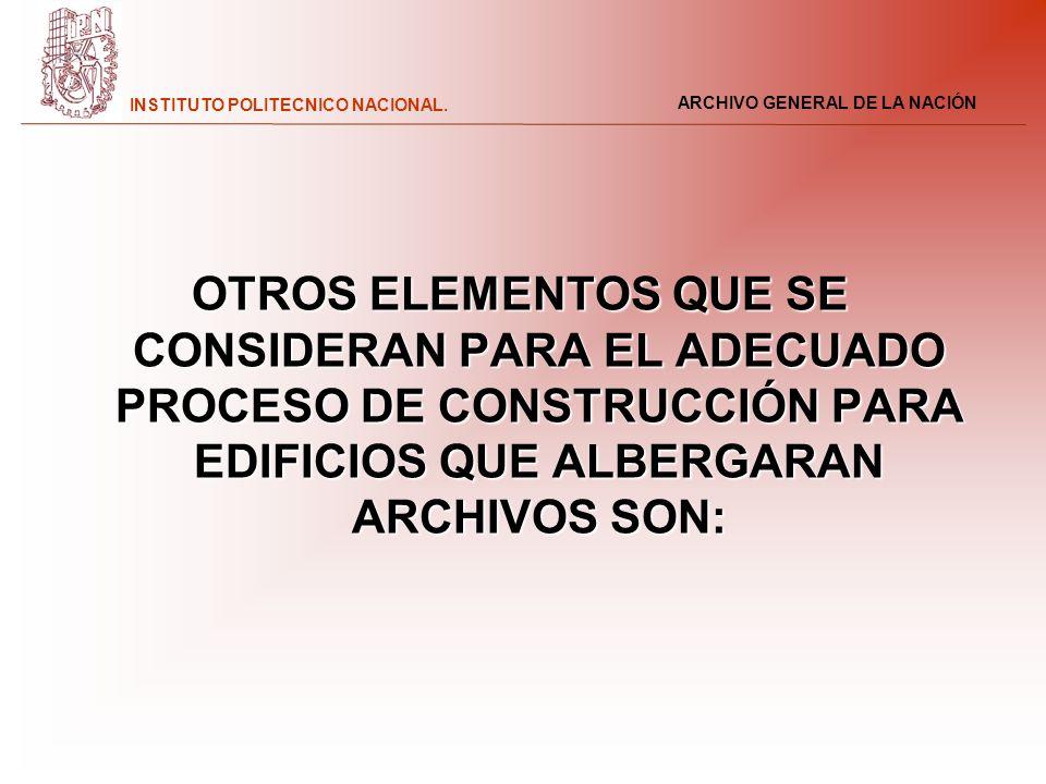 ARCHIVO GENERAL DE LA NACIÓN INSTITUTO POLITECNICO NACIONAL. OTROS ELEMENTOS QUE SE CONSIDERAN PARA EL ADECUADO PROCESO DE CONSTRUCCIÓN PARA EDIFICIOS