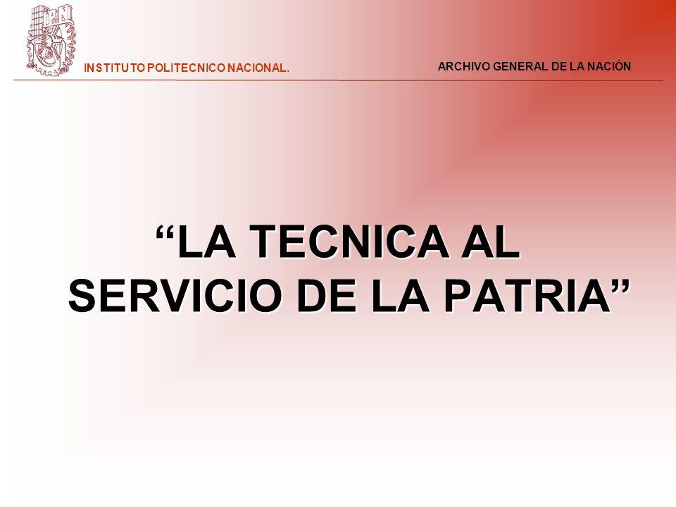 ARCHIVO GENERAL DE LA NACIÓN INSTITUTO POLITECNICO NACIONAL. LA TECNICA AL SERVICIO DE LA PATRIA