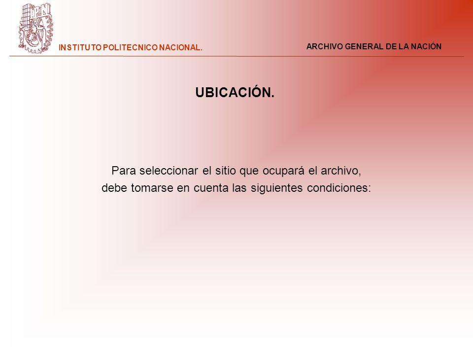 ARCHIVO GENERAL DE LA NACIÓN INSTITUTO POLITECNICO NACIONAL. Para seleccionar el sitio que ocupará el archivo, debe tomarse en cuenta las siguientes c