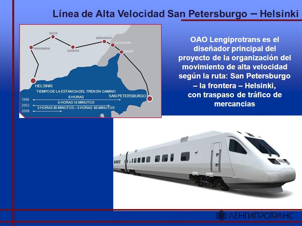 Línea de Alta Velocidad San Petersburgo – Helsinki OAO Lengiprotrans es el diseñador principal del proyecto de la organización del movimiento de alta velocidad según la ruta: San Petersburgo – la frontera – Helsinki, con traspaso de tráfico de mercancias HELSINKI SAN PETERSBURGO TIEMPO DE LA ESTANCIA DEL TREN EN CAMINO 6 HORAS 5 HORAS 15 MINUTOS 3 HORAS 30 MINUTOS – 3 HORAS 55 MINUTOS