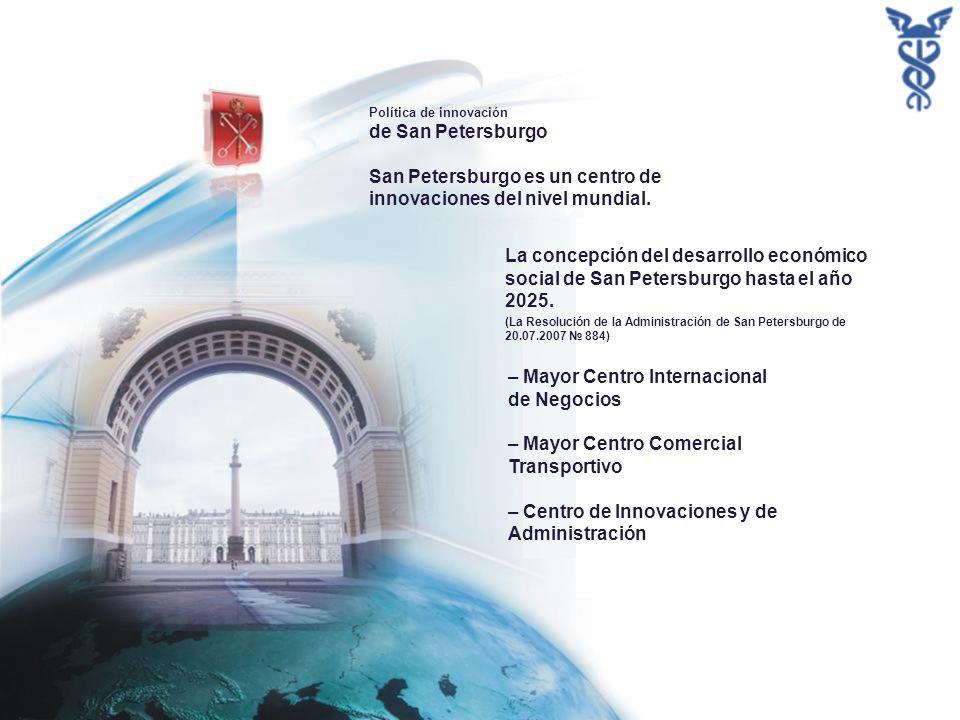 Política de innovación de San Petersburgo San Petersburgo es un centro de innovaciones del nivel mundial.