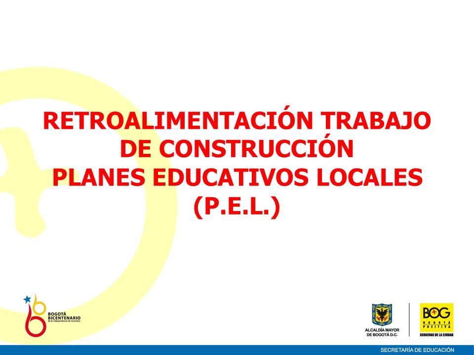 RETROALIMENTACIÓN TRABAJO DE CONSTRUCCIÓN PLANES EDUCATIVOS LOCALES (P.E.L.)