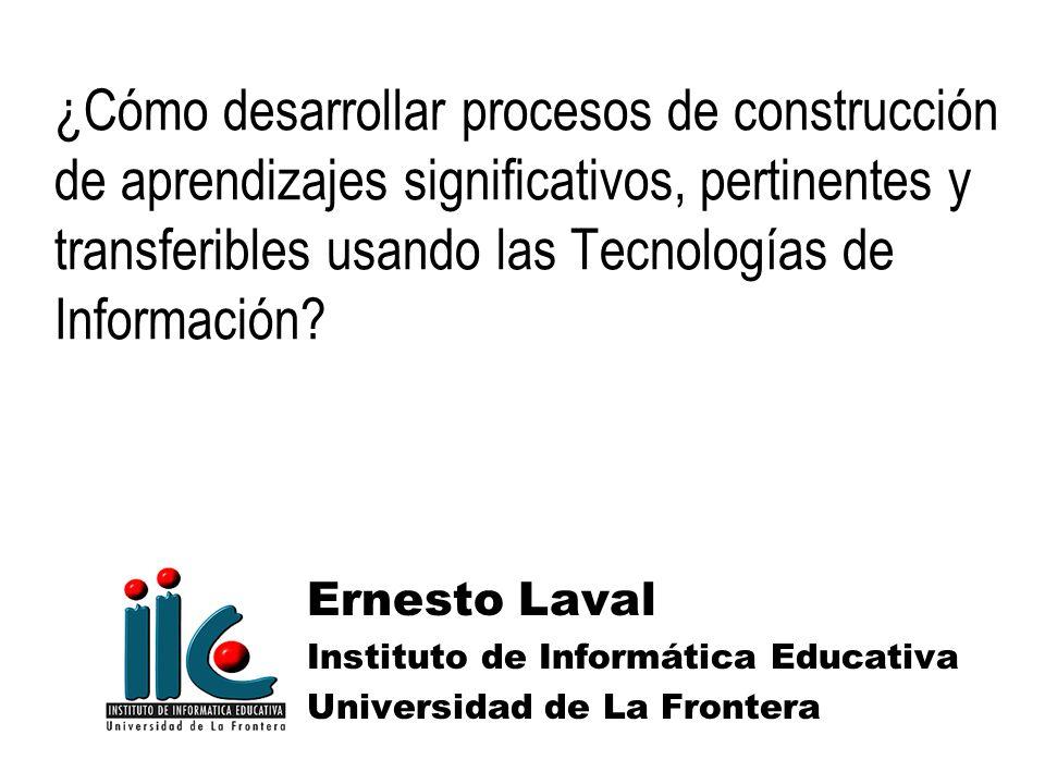 ¿Cómo desarrollar procesos de construcción de aprendizajes significativos, pertinentes y transferibles usando las Tecnologías de Información? Ernesto
