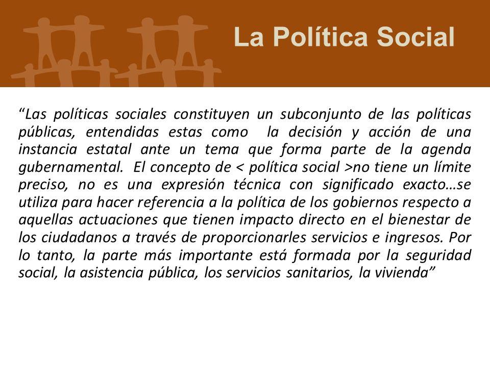 Las políticas sociales constituyen un subconjunto de las políticas públicas, entendidas estas como la decisión y acción de una instancia estatal ante