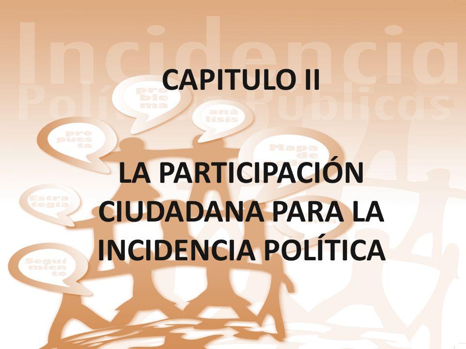 CAPITULO II LA PARTICIPACIÓN CIUDADANA PARA LA INCIDENCIA POLÍTICA