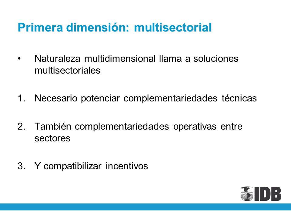 Primera dimensión: multisectorial Naturaleza multidimensional llama a soluciones multisectoriales 1.Necesario potenciar complementariedades técnicas 2