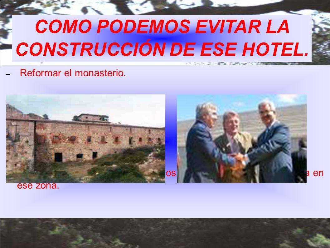 COMO PODEMOS EVITAR LA CONSTRUCCIÓN DE ESE HOTEL. – Reformar el monasterio. – Convencer al alcalde de que no nos parece bien que se construya en ese z