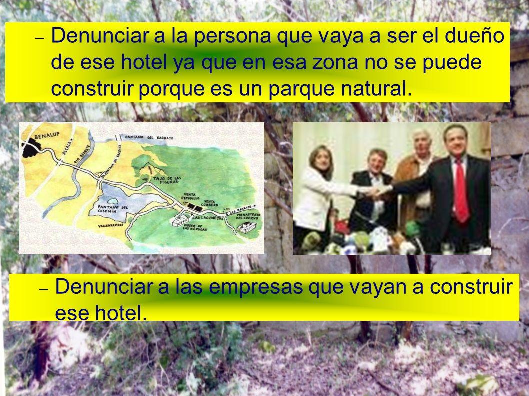 – Denunciar a la persona que vaya a ser el dueño de ese hotel ya que en esa zona no se puede construir porque es un parque natural. –D–Denunciar a las
