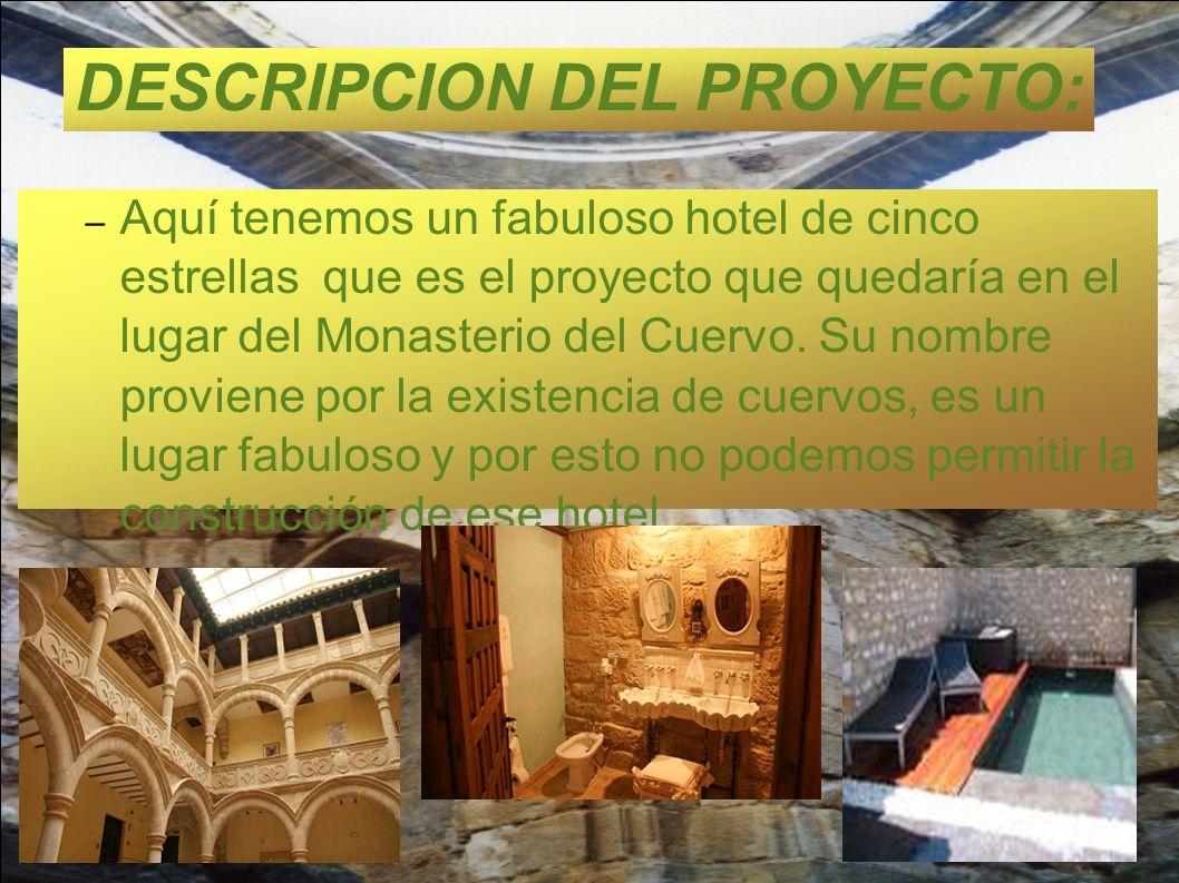 DESCRIPCION DEL PROYECTO: – Aquí tenemos un fabuloso hotel de cinco estrellas que es el proyecto que quedaría en el lugar del Monasterio del Cuervo. S