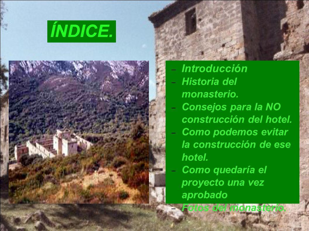 – Introducción – Historia del monasterio. – Consejos para la NO construcción del hotel. – Como podemos evitar la construcción de ese hotel. – Como que