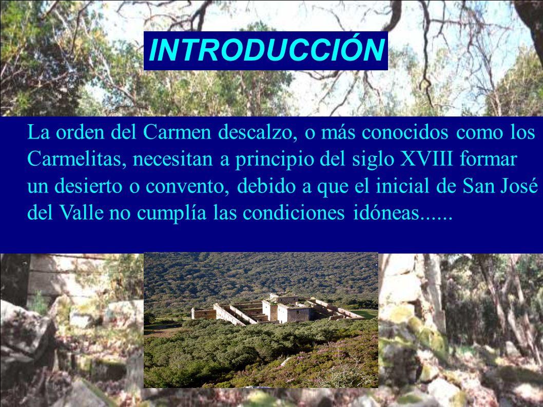 INTRODUCCIÓN La orden del Carmen descalzo, o más conocidos como los Carmelitas, necesitan a principio del siglo XVIII formar un desierto o convento, d