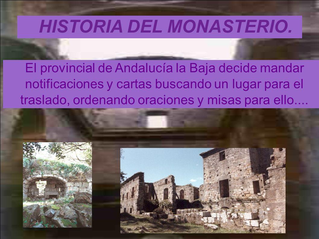 HISTORIA DEL MONASTERIO. El provincial de Andalucía la Baja decide mandar notificaciones y cartas buscando un lugar para el traslado, ordenando oracio