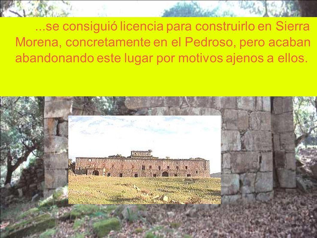 ...se consiguió licencia para construirlo en Sierra Morena, concretamente en el Pedroso, pero acaban abandonando este lugar por motivos ajenos a ellos