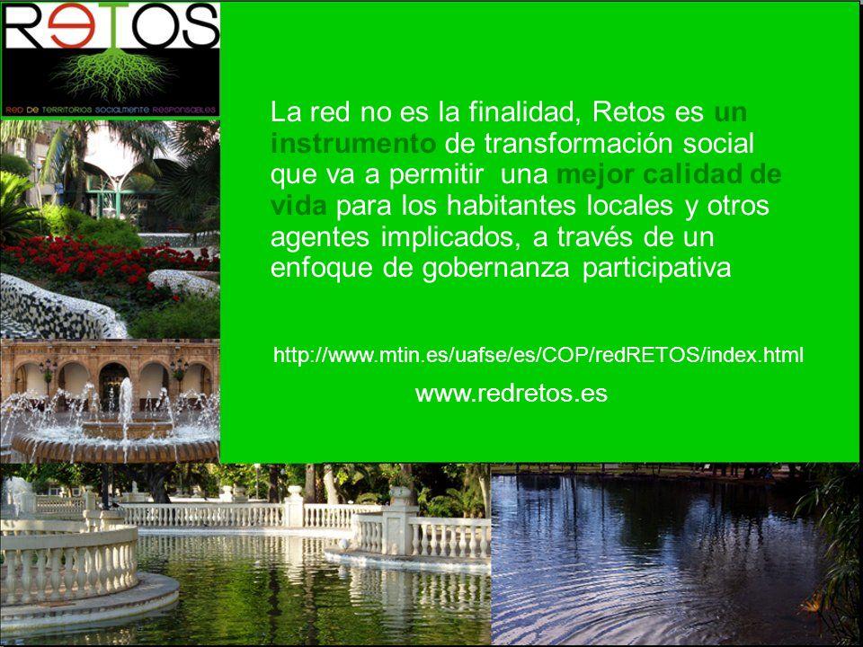 La red no es la finalidad, Retos es un instrumento de transformación social que va a permitir una mejor calidad de vida para los habitantes locales y otros agentes implicados, a través de un enfoque de gobernanza participativa www.redretos.es http://www.mtin.es/uafse/es/COP/redRETOS/index.html