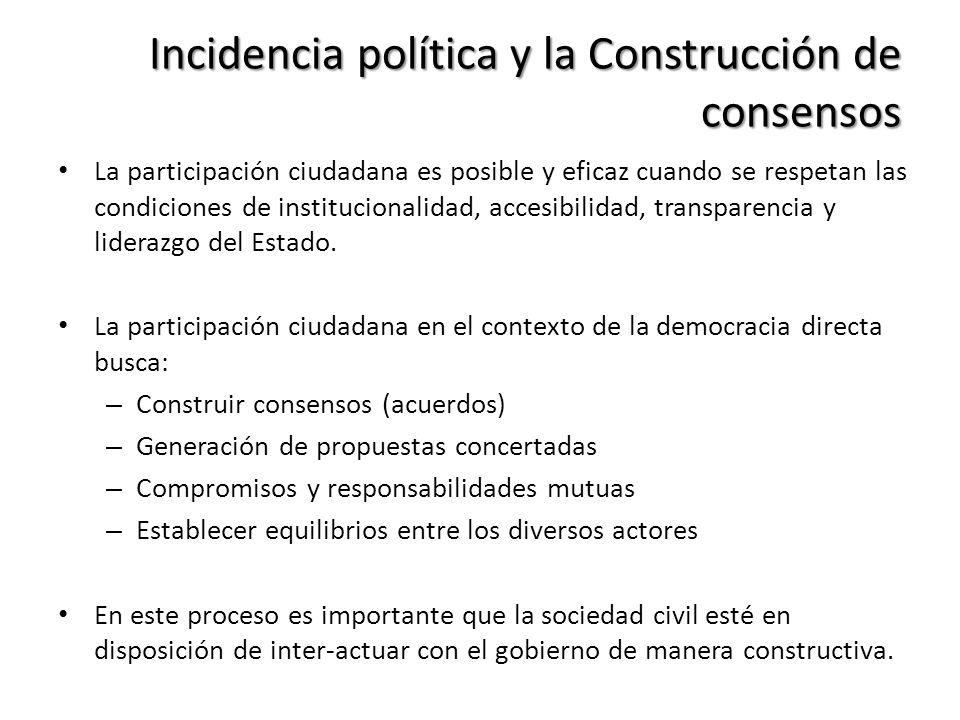 Incidencia política y la Construcción de consensos La participación ciudadana es posible y eficaz cuando se respetan las condiciones de institucionali