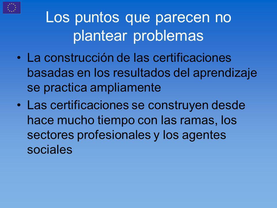 Los puntos que parecen no plantear problemas La construcción de las certificaciones basadas en los resultados del aprendizaje se practica ampliamente Las certificaciones se construyen desde hace mucho tiempo con las ramas, los sectores profesionales y los agentes sociales