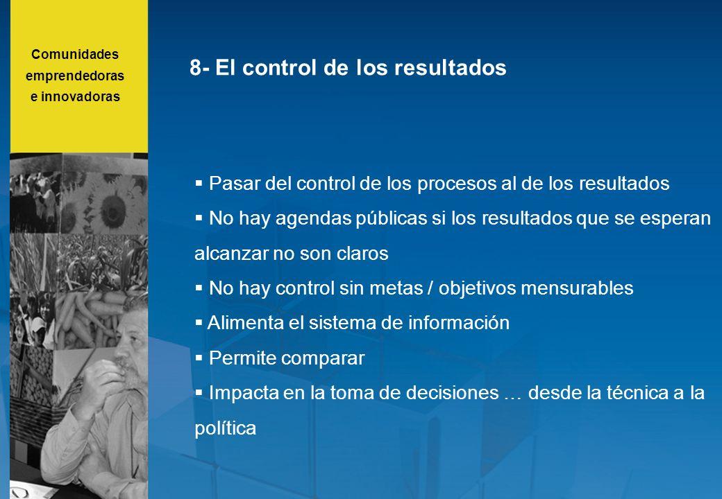 8- El control de los resultados Pasar del control de los procesos al de los resultados No hay agendas públicas si los resultados que se esperan alcanz