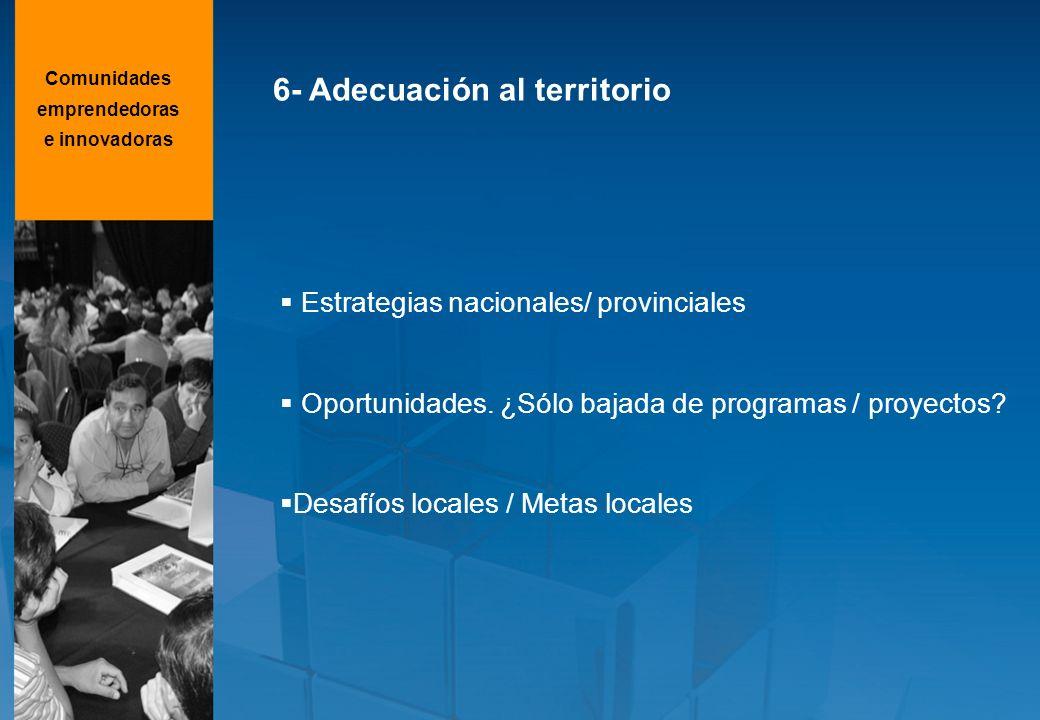 6- Adecuación al territorio Estrategias nacionales/ provinciales Oportunidades. ¿Sólo bajada de programas / proyectos? Desafíos locales / Metas locale