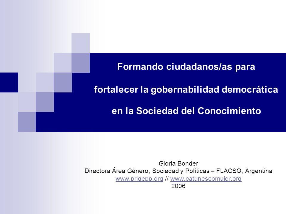 Formando ciudadanos/as para fortalecer la gobernabilidad democrática en la Sociedad del Conocimiento Gloria Bonder Directora Área Género, Sociedad y P