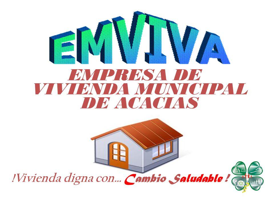 EMPRESA DE VIVIENDA MUNICIPAL DE ACACIAS !Vivienda digna con… Cambio Saludable !