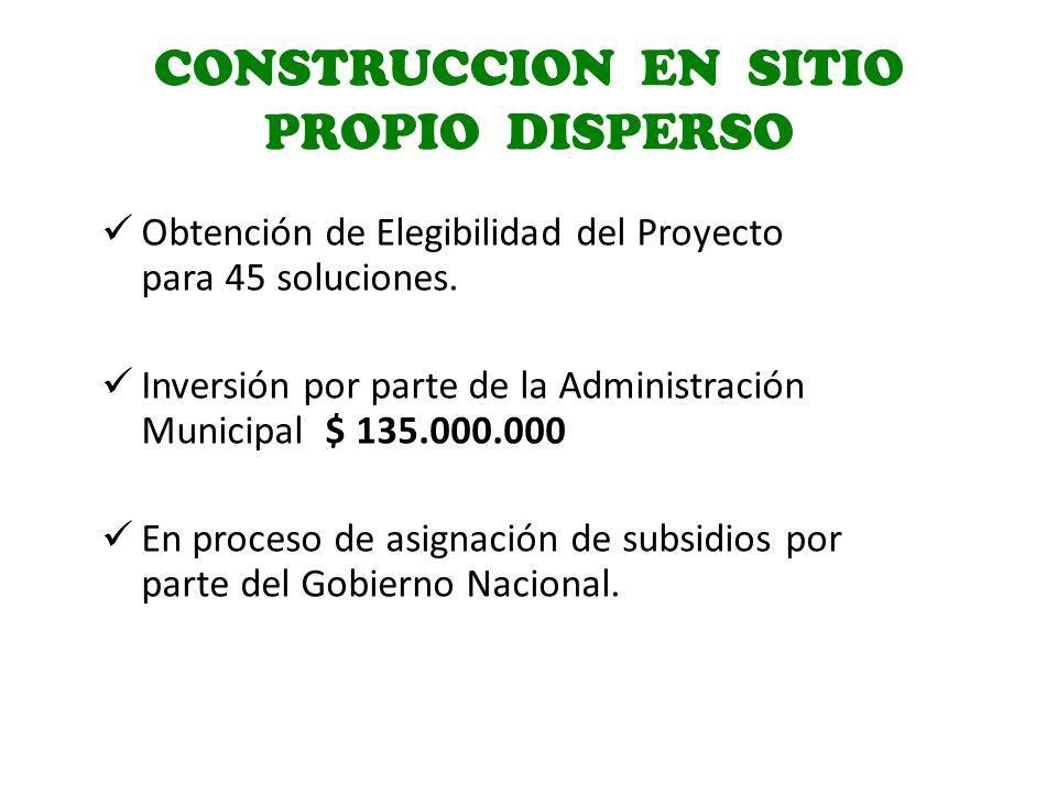CONSTRUCCION EN SITIO PROPIO DISPERSO Obtención de Elegibilidad del Proyecto para 45 soluciones.