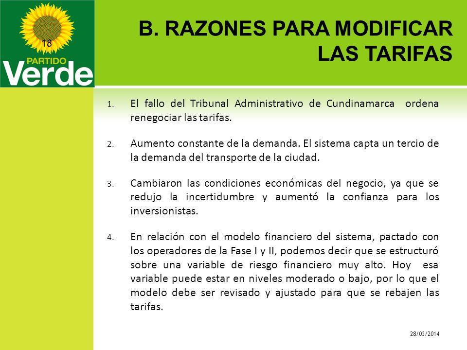 B. RAZONES PARA MODIFICAR LAS TARIFAS 28/03/2014 18 1. El fallo del Tribunal Administrativo de Cundinamarca ordena renegociar las tarifas. 2. Aumento