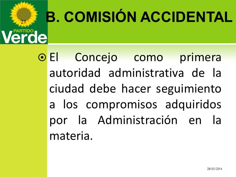 B. COMISIÓN ACCIDENTAL 28/03/2014 21 El Concejo como primera autoridad administrativa de la ciudad debe hacer seguimiento a los compromisos adquiridos