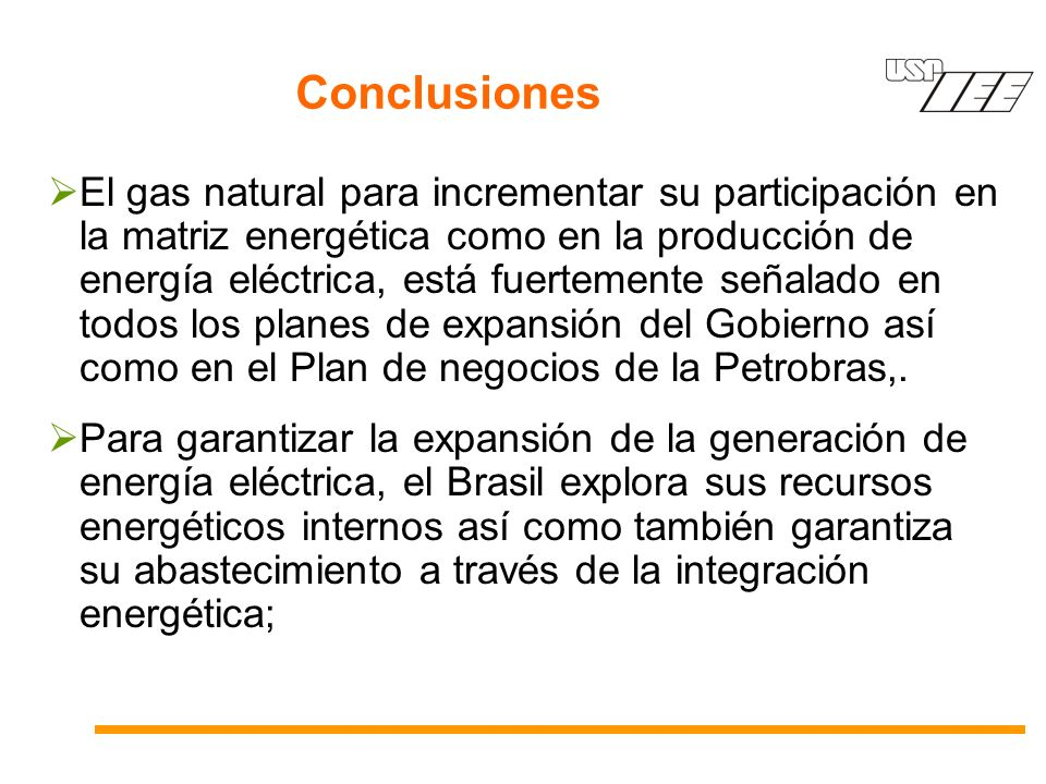 Conclusiones El gas natural para incrementar su participación en la matriz energética como en la producción de energía eléctrica, está fuertemente señalado en todos los planes de expansión del Gobierno así como en el Plan de negocios de la Petrobras,.