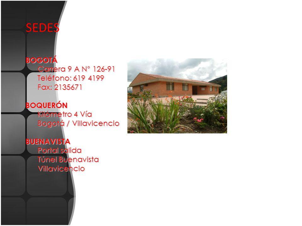 SEDES BOGOTÁ Carrera 9 A N° 126-91 Teléfono: 619 4199 Fax: 2135671 BOQUERÓN Kilómetro 4 Vía Bogotá / Villavicencio BUENAVISTA Portal salida Túnel Buen