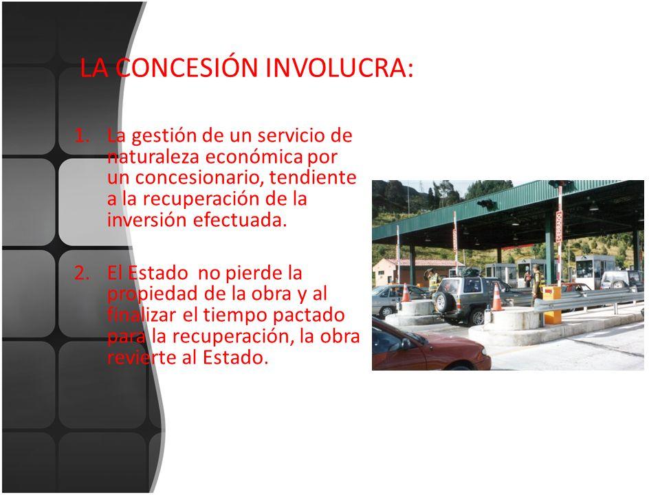 LA CONCESIÓN INVOLUCRA: 1.La gestión de un servicio de naturaleza económica por un concesionario, tendiente a la recuperación de la inversión efectuad