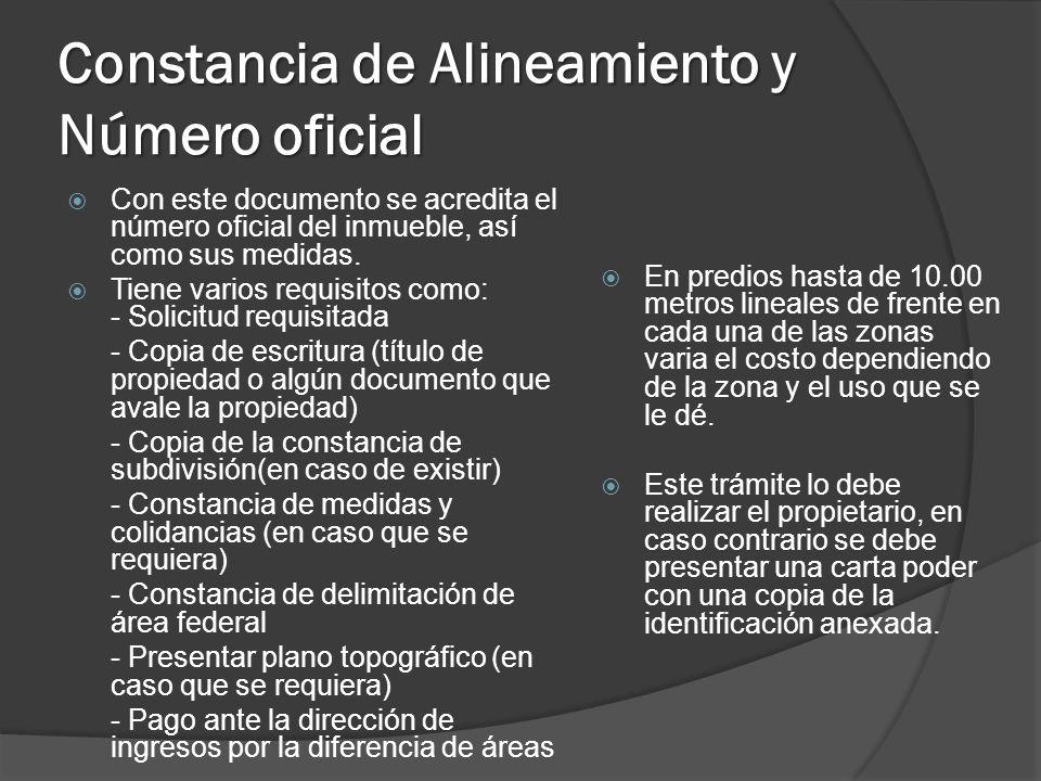 Constancia de Alineamiento y Número oficial Con este documento se acredita el número oficial del inmueble, así como sus medidas. Tiene varios requisit