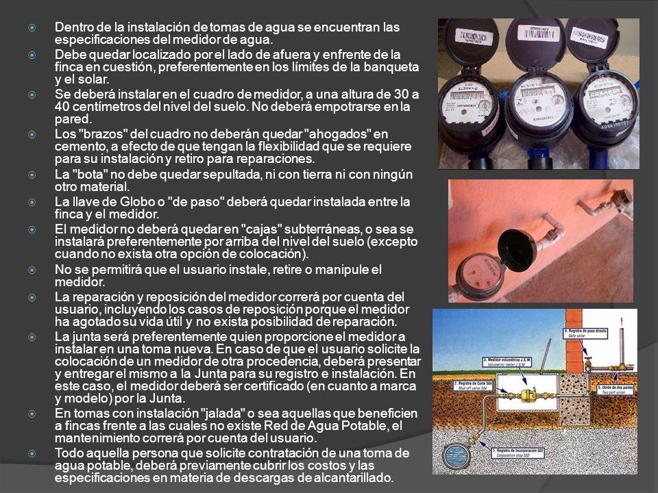 Dentro de la instalación de tomas de agua se encuentran las especificaciones del medidor de agua. Debe quedar localizado por el lado de afuera y enfre
