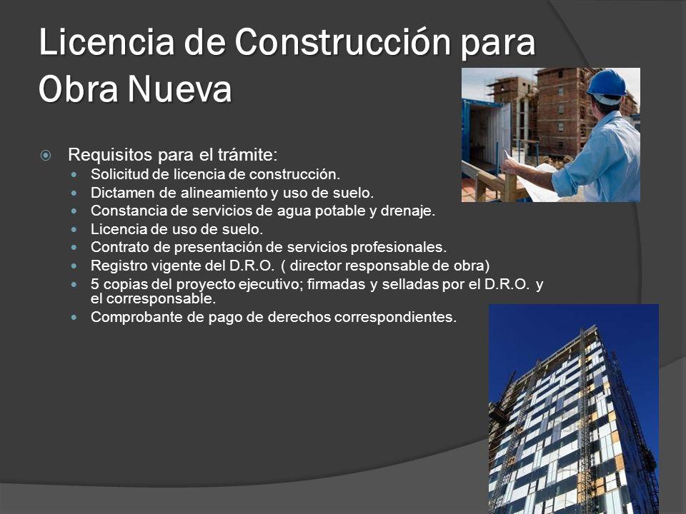 Licencia de Construcción para Obra Nueva Requisitos para el trámite: Solicitud de licencia de construcción. Dictamen de alineamiento y uso de suelo. C