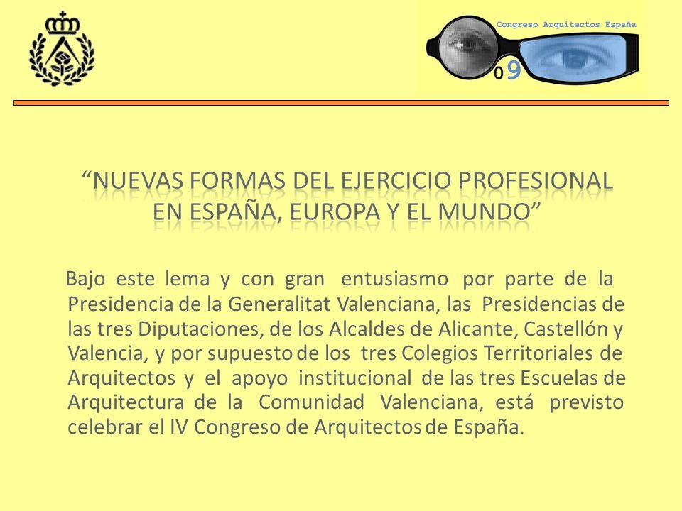 Bajo este lema y con gran entusiasmo por parte de la Presidencia de la Generalitat Valenciana, las Presidencias de las tres Diputaciones, de los Alcaldes de Alicante, Castellón y Valencia, y por supuesto de los tres Colegios Territoriales de Arquitectos y el apoyo institucional de las tres Escuelas de Arquitectura de la Comunidad Valenciana, está previsto celebrar el IV Congreso de Arquitectos de España.