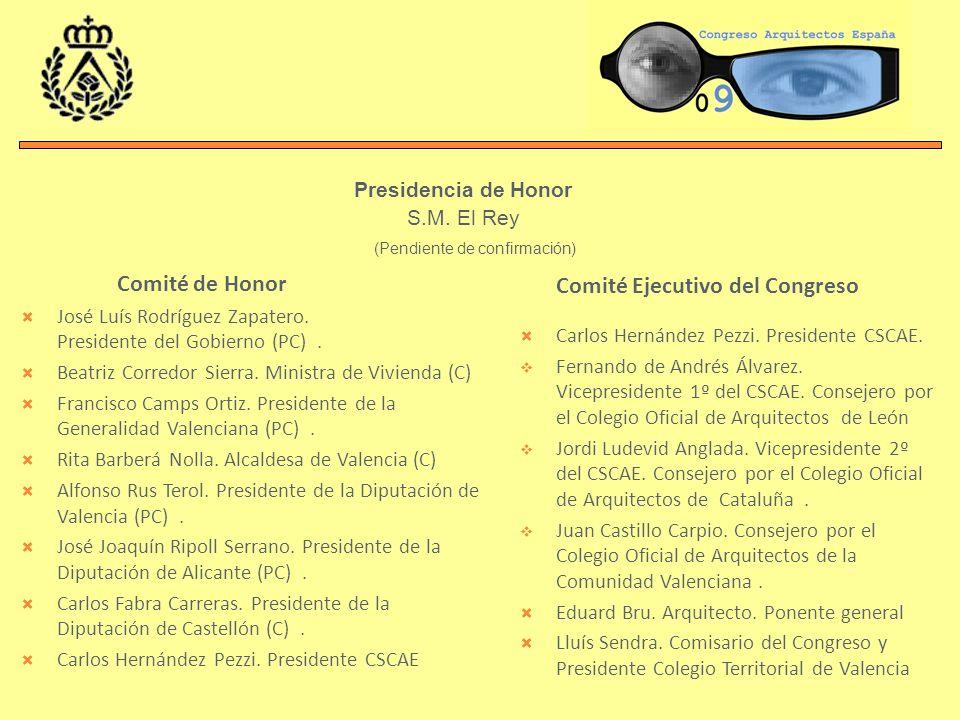 Comité de Honor José Luís Rodríguez Zapatero. Presidente del Gobierno (PC). Beatriz Corredor Sierra. Ministra de Vivienda (C) Francisco Camps Ortiz. P
