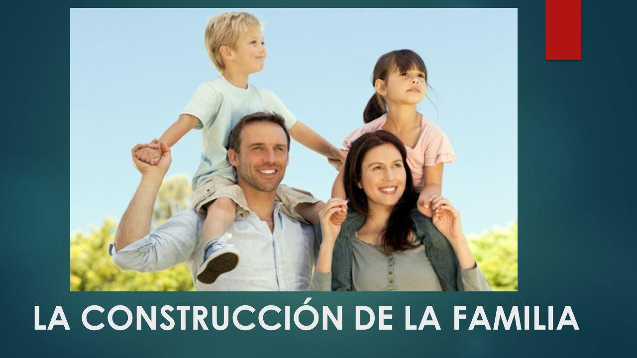 LA CONSTRUCCIÓN DE LA FAMILIA