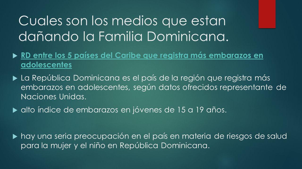 Cuales son los medios que estan dañando la Familia Dominicana. RD entre los 5 países del Caribe que registra más embarazos en adolescentes RD entre lo