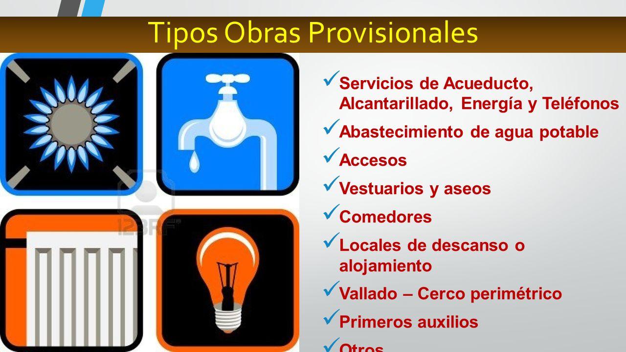Tipos Obras Provisionales Servicios de Acueducto, Alcantarillado, Energía y Teléfonos Abastecimiento de agua potable Accesos Vestuarios y aseos Comedo