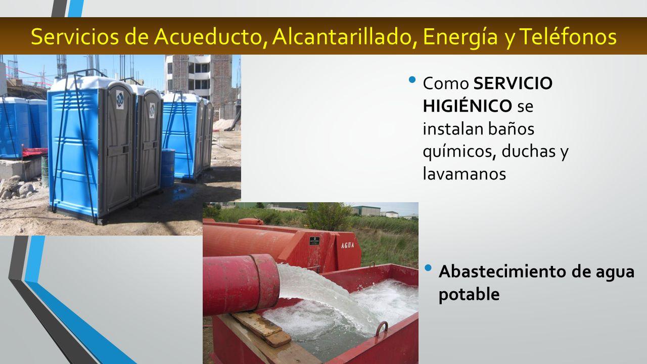 Abastecimiento de agua potable Servicios de Acueducto, Alcantarillado, Energía y Teléfonos Como SERVICIO HIGIÉNICO se instalan baños químicos, duchas