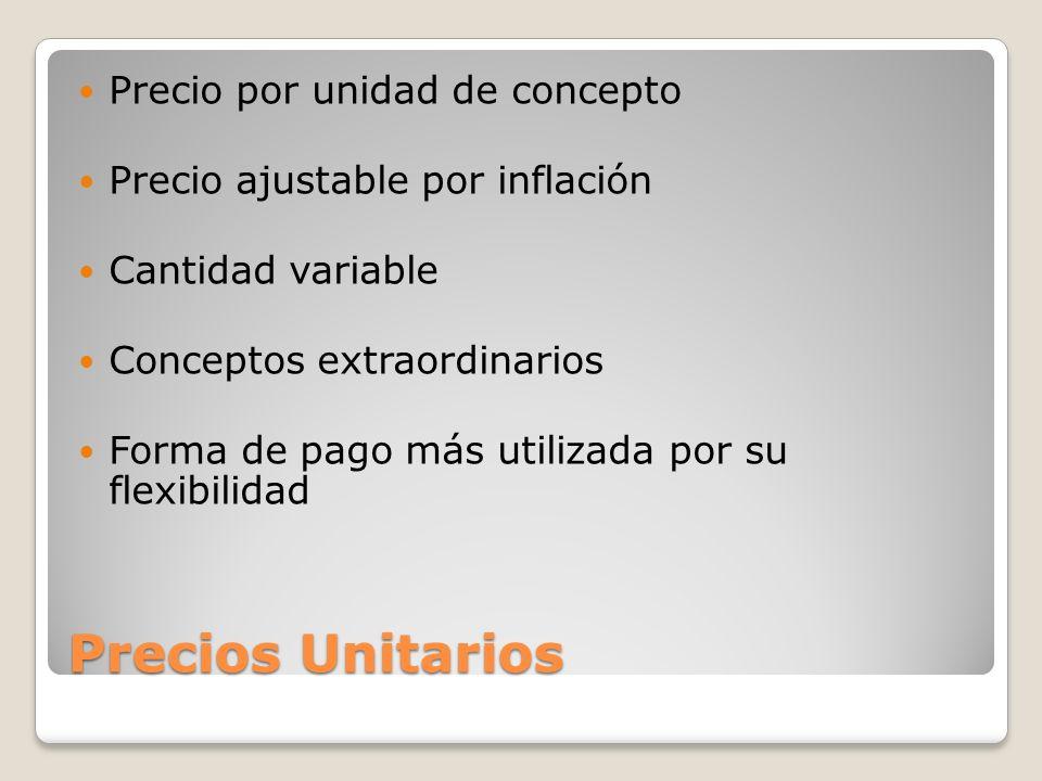 Precios Unitarios Precio por unidad de concepto Precio ajustable por inflación Cantidad variable Conceptos extraordinarios Forma de pago más utilizada
