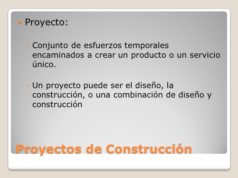 Proyectos de Construcción Proyecto: Conjunto de esfuerzos temporales encaminados a crear un producto o un servicio único. Un proyecto puede ser el dis