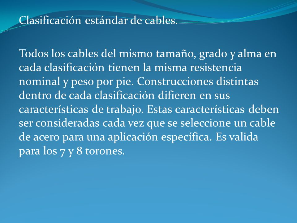 ClasificaciónAlambres por Torón 6x7 7 a 15 6x19 16 a 26 6x36 27 a 49 6x61 50 a 74