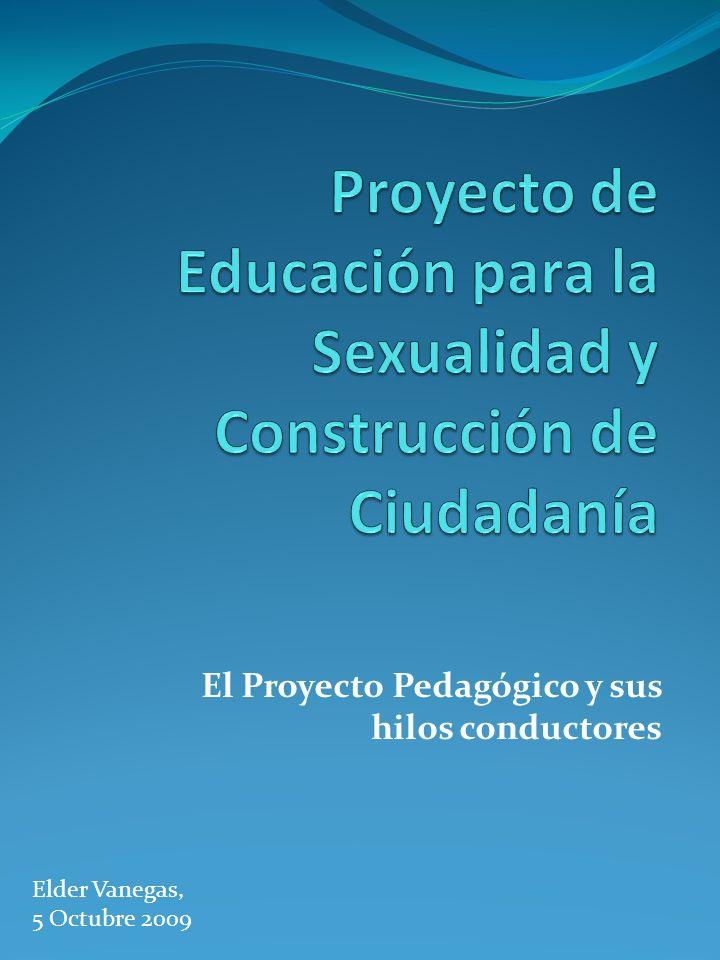 El Proyecto Pedagógico Un Proyecto Pedagógico de Educación para la Sexualidad es el conjunto de acciones deliberadas que ejecuta una comunidad educativa; incluye actividades precisas dentro del plan de estudio que desarrollen competencias para la vivencia de la sexualidad.